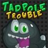 Tadpole Trouble Hacked